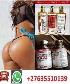 ULTIMATE MACA PILLS,OILS AND CREAMS FOR HIPS AND BUMS ENLARGEMENTS+27635510139